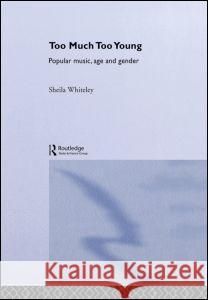 Too Much Too Young: Popular Music, Age, and Gender Sheila Whiteley 9780415310291