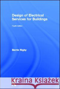 Design of Electrical Services for Buildings Barrie Rigby 9780415310826