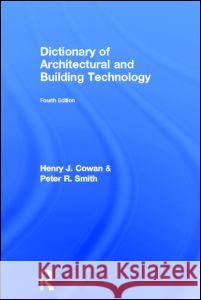 Dictionary of Architectural and Building Technology Henry J. Cowan 9780415312332