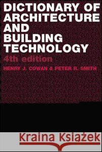 Dictionary of Architectural and Building Technology Henry J. Cowan 9780415312349