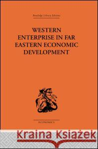 Western Enterprise in Far Eastern Economic Development: China and Japan G. C. Allen Audrey G. Donnithorne 9780415312950