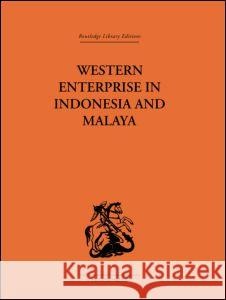 Western Enterprise in Indonesia and Malaya: A Study in Economic Development G. C. Allen Audrey G. Donnithorne 9780415312967