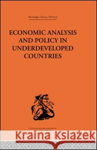 Economic Analysis and Policy in Underdeveloped Countries Peter Tamas Bauer Bauer Peter 9780415312974