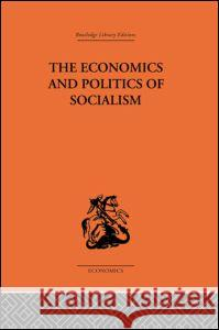 The Economics and Politics of Socialism W. Brus Brus Wlodzimier 9780415313094