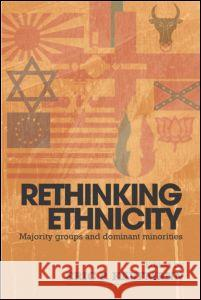 Rethinking Ethnicity : Majority Groups and Dominant Minorities Eric P. Kaufmann 9780415315432