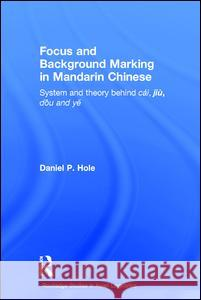 Focus and Background Marking in Mandarin Chinese Daniel Hole Hole Daniel 9780415315968