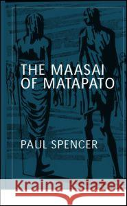 The Maasai of Matapato: A Study of Rituals of Rebellion Paul Spencer 9780415317238