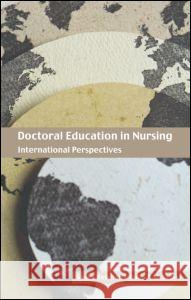 Doctoral Education in Nursing : International Perspectives Hugh McKenna Shake Ketefian 9780415318990