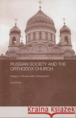 Russian Society and the Orthodox Church: Religion in Russia After Communism Zoe Katrina Knox Knox Zoe 9780415320535