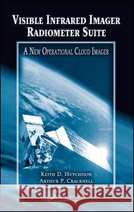 Visible Infrared Imager Radiometer Suite: A New Operational Cloud Imager Keith D. Hutchison Arthur P. Cracknell 9780415321297