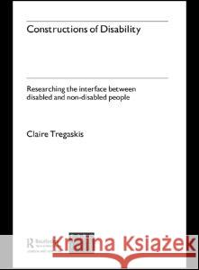 Constructions of Disability: Researching Inclusion in Community Leisure Claire Tregaskis 9780415321839