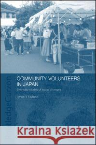 Community Volunteers in Japan : Everyday stories of social change Lynne Y. Nakano 9780415323161