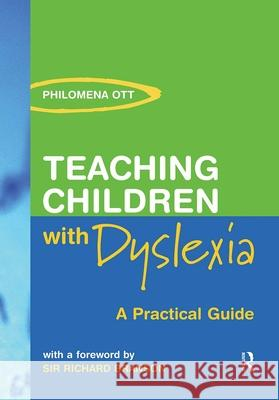 Teaching Chidren with Dyslexia: A Practial Guide Philomena Ott 9780415324540