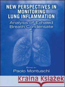 New Perspectives in Monitoring Lung Inflammation: Analysis of Exhaled Breath Condensate Paolo Montuschi Paolo Montuschi 9780415324656