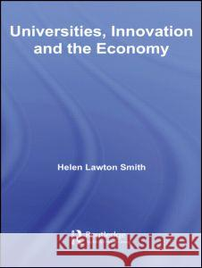 Universities, Innovation and the Economy Helen Lawton Smith 9780415324939