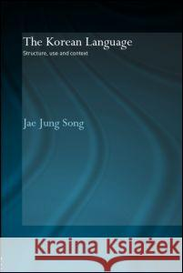 The Korean Language Structure, Use and Context Jae Jung Song Jae Jung Song  9780415328029