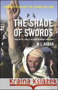 The Shade of Swords: Jihad and the Conflict Between Islam and Christianity M. J. Akbar 9780415328142 Routledge