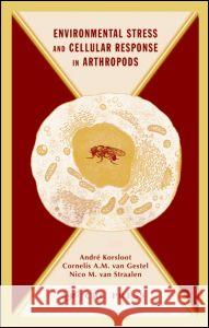 Environmental Stress and Cellular Response in Arthropods Andre Korsloot Cornelius A. M. vanGestel Nico Va 9780415328869
