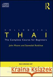 Colloquial Thai: The Complete Course for Beginners - audiobook John Moore Saowalak Rodchue Anukul Kosanantachai 9780415329798