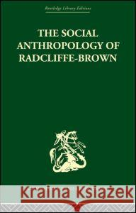The Social Anthropology of Radcliffe-Brown Adam Kuper 9780415330329 Routledge