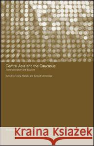 Central Asia and the Caucasus : Transnationalism and Diaspora Touradj Atabaki Sanjyot Mehendale Turaj Atabaki 9780415332606