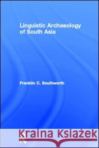 Linguistic Archaeology of South Asia Franklin C. Southworth F. Southworth Southworth Fran 9780415333238