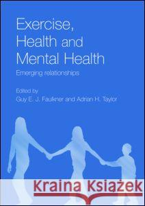 Exercise, Health and Mental Health : Emerging Relationships Guy E. J. Faulkner Adrian H. Taylor 9780415334310