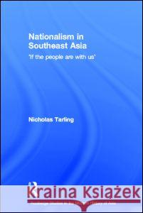 Nationalism in Southeast Asia: If the People Are with Us Nicholas Tarling 9780415334761