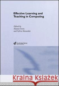 Effective Learning and Teaching in Computing A. Irons Alexander Sylvi                          Alastair Irons 9780415335003