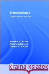 Transcendence: Critical Realism and God Margaret S. Archer Andrew Collier Douglas V. Porpora 9780415336161 Routledge