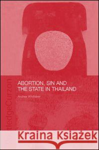 Abortion, Sin and the State in Thailand Andrea Whittaker A. Whittaker Whittaker Andre 9780415336529