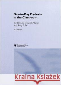 Day-To-Day Dyslexia in the Classroom Joy Pollock Elisabeth Waller Rody Politt 9780415339711