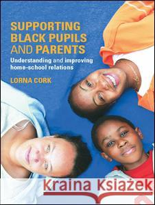 Supporting Black Pupils and Parents : Understanding and Improving Home-school Relations Lorna Cook Doreen Lawrence 9780415340564
