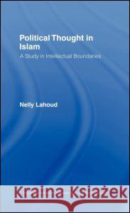 Political Thought in Islam : A Study in Intellectual Boundaries Nelly Lahoud 9780415341264