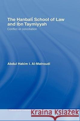 The Hanbali School of Law and Ibn Taymiyyah: Conflict or Conciliation A. Al-Matroudi Hakim Abdu 9780415341561