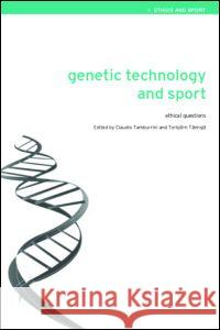 Genetic Technology and Sport: Ethical Questions Claudio Tamburrini Torbjorn Tannsjo 9780415342377
