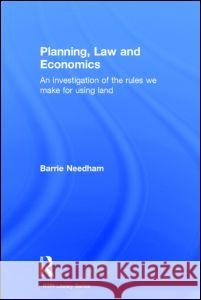 Planning, Law and Economics: The Rules We Make for Using Land Barrie Needham 9780415343732