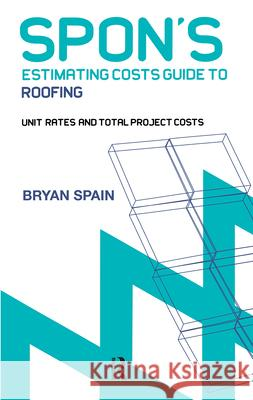Spon's Estimating Cost Guide to Roofing Bryan Spain 9780415344128