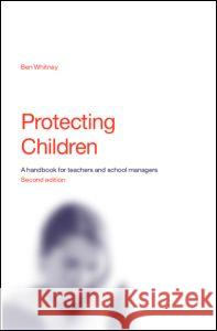 Protecting Children: A Handbook for Teachers and School Managers Ben Whitney Whitney Ben 9780415344647