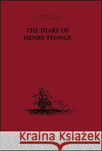 The Diary of Henry Teonge: Chaplain on Board H.M's Ships Assistance, Bristol and Royal Oak 1675-1679 G. E. Manwaring Khachig Tololyan 9780415344777