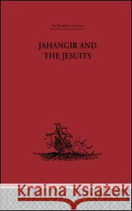 Jahangir and the Jesuits: With an Account of the Benedict Goes and the Mission to Pegu Fernao Guerreiro 9780415344821