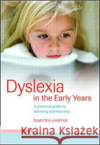 Dyslexia in the Early Years: A Practical Guide to Teaching and Learning Dimitra Hartas 9780415345002