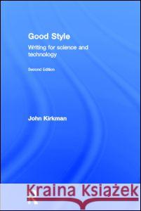 Good Style: Writing for Science and Technology John Kirkman 9780415345019