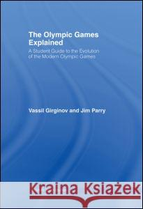 The Olympic Games Explained Vassil Girginov Jim Parry 9780415346030