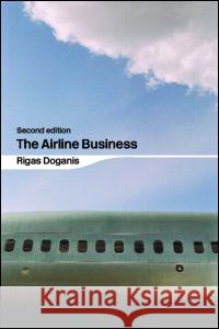 The Airline Business Rigas Doganis 9780415346153