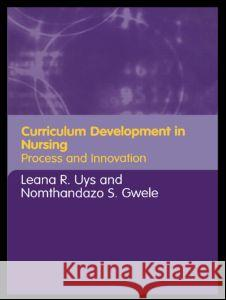 Curriculum Development in Nursing : Process and Innovation Leana R. Uys Nomthandazo S. Gwele 9780415346290