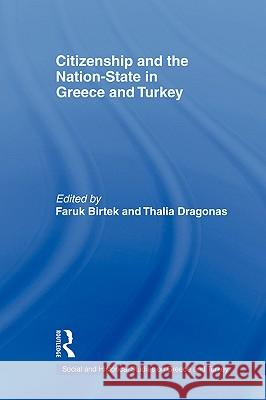 Citizenship and the Nation-State in Greece and Turkey Faruk Birtek Thalia Dragonas 9780415347839