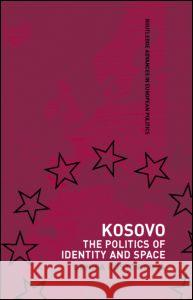 Kosovo : The Politics of Identity and Space Denisa Kostovicova 9780415348065