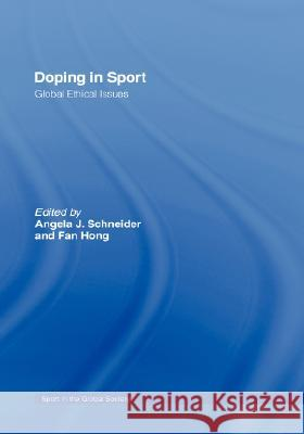 Doping in Sport: Global Ethical Issues Angela J. Schneider Fan Hong 9780415348324