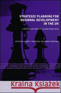 Strategic Planning for Regional Development in the UK Robin Thompson Harry T. Dimitriou 9780415349383